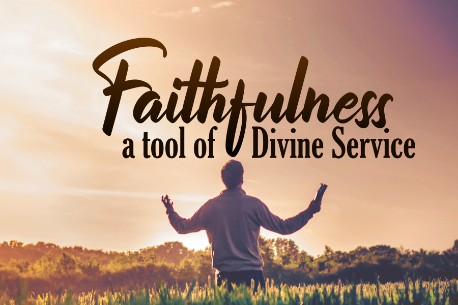 FAITHDULNESS A TOOL OF DIVINE SERVICE