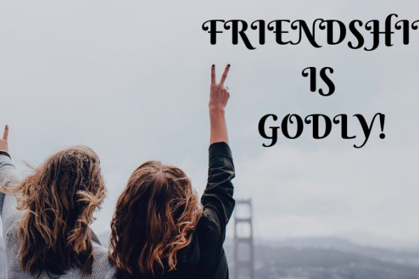 Friendship is Godly!