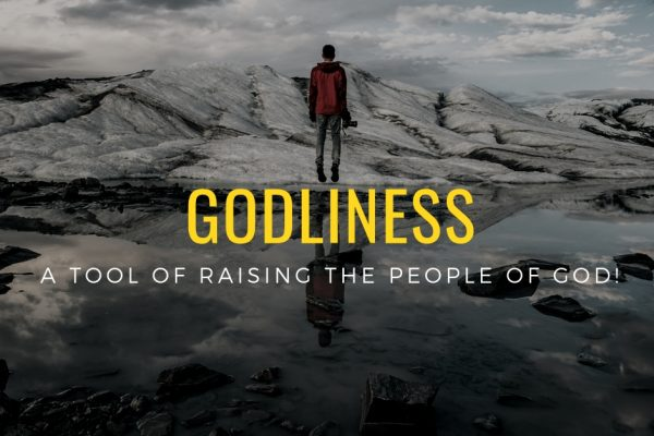 Godliness: A Tool of Raising the People of God 2!