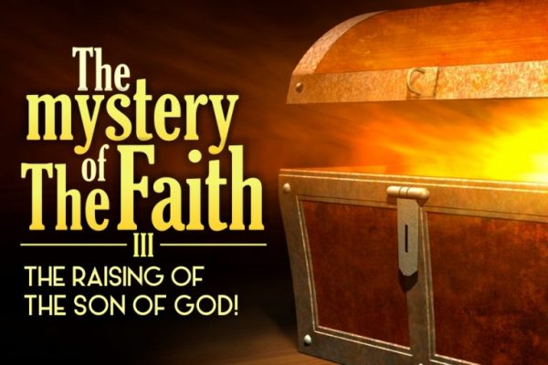 The Mystery of the Faith: The Raising Of The Sons Of God 3!