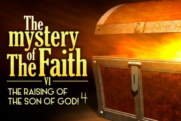 The Mystery of The Faith - The Raising of the Sons of God 6!