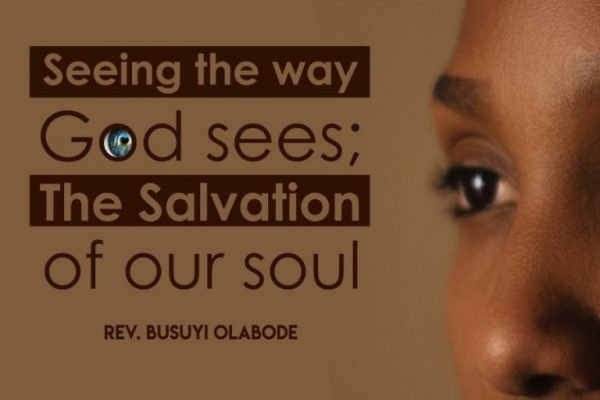 3. Seeing The Way God Sees: The Salvation Of Our Soul - Rev. Busuyi Olabode
