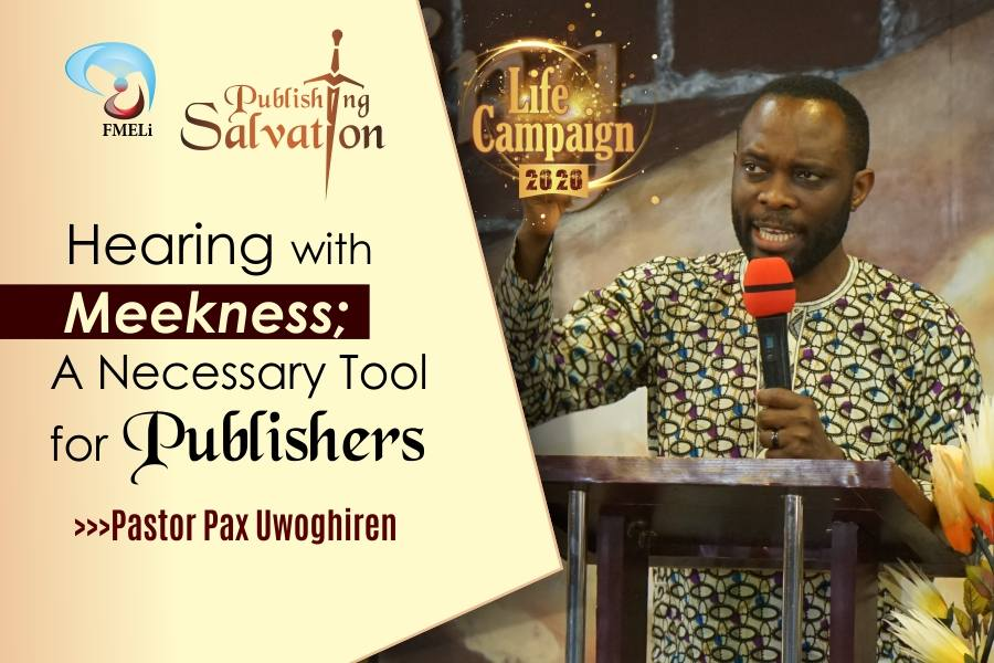 17. Hearing With Meekness ; A Necessary Tool For Publishers - Pst. Pax Uwoghiren