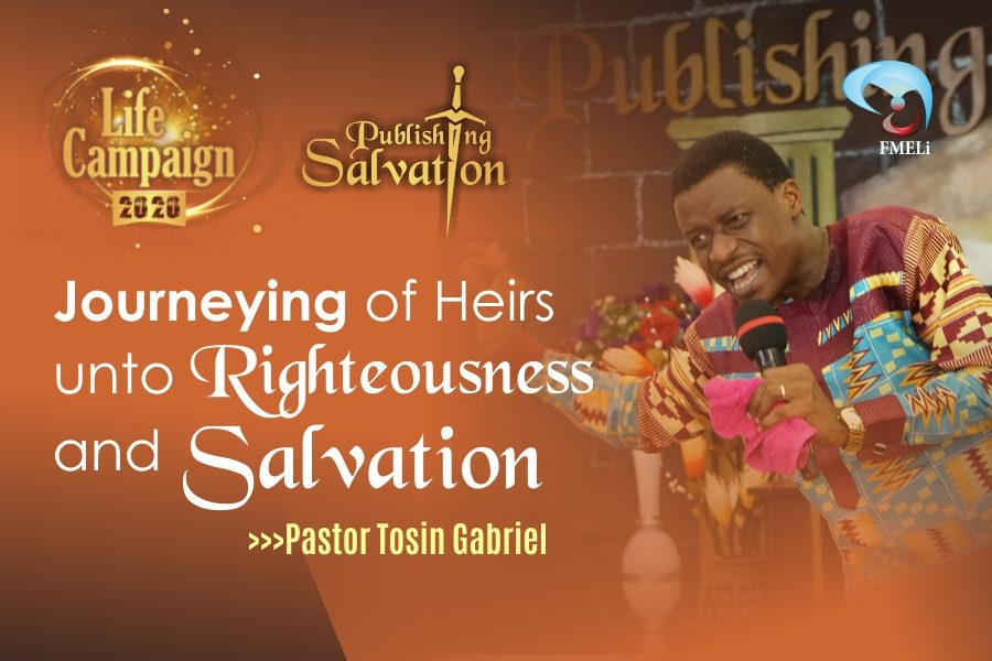 8. Journeying of Heirs Unto Righteousness And Salvation - Pst. Tosin Gabriel