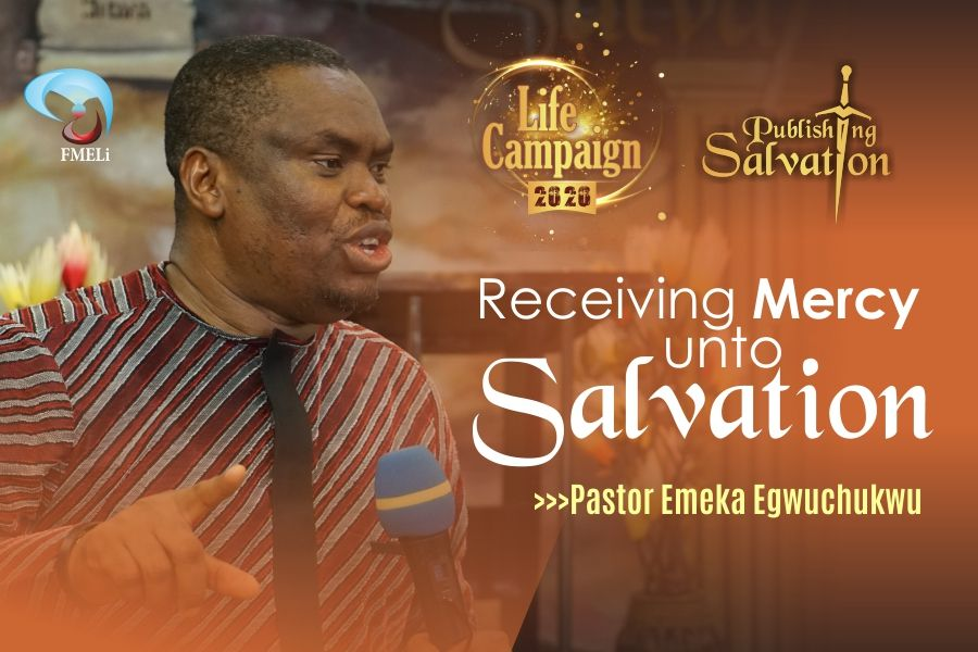 6. Receiving Mercy Unto Salvation - Pst. Emeka Egwuchukwu