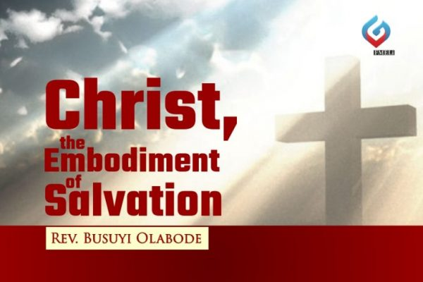 1. SMWT - Christ, the Embodiment of Salvation - Rev. Busuyi Olabode