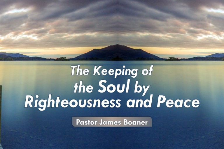 THE KEEPING OF THE SOUL BY RIGHTEOUNESS AND PEACE